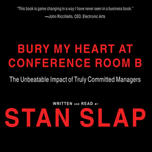 Bury-my-heart-at-conference-room-b-the-unbeatable-impact-of-truly-committed-managers-unabridged-audiobook