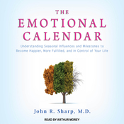 The Emotional Calendar: Understanding Seasonal Influences and Milestones to Become Happier, More Fulfilled, and in Control of Your Life (Unabridged) audiobook download