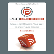 ProBlogger: Secrets for Blogging Your Way to a Six-Figure Income (Unabridged) audiobook download