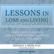 Lessons in Loss and Living: Hope and Guidance for Confronting Serious Illness and Grief (Unabridged) audiobook download