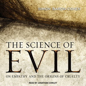 The-science-of-evil-on-empathy-and-the-origins-of-cruelty-unabridged-audiobook