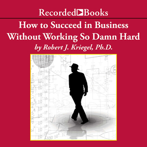 How-to-succeed-in-business-without-working-so-damn-hard-rethinking-the-rules-reinventing-the-game-unabridged-audiobook