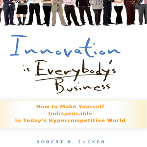 Innovation-is-everybodys-business-how-to-make-yourself-indispensable-in-todays-hypercompetitive-world-unabridged-audiobook