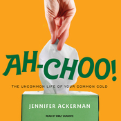 Ah-Choo!: The Uncommon Life of Your Common Cold (Unabridged) audiobook download