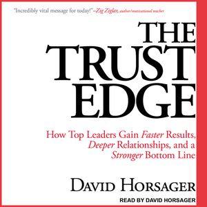 The-trust-edge-how-top-leaders-gain-faster-results-deeper-relationships-and-a-stronger-bottom-line-unabridged-audiobook