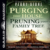 Purging Your House, Pruning Your Family Tree: How to Rid Your Home and Family of Demonic Influence and Generational Depression (Unabridged) audiobook download