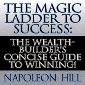 The Magic Ladder to Success: The Wealth-Builder's Concise Guide to Winning! (Unabridged) audiobook download