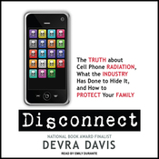 Disconnect: The Truth About Cell Phone Radiation, What the Industry Has Done to Hide It, and How to Protect Your Family (Unabridged) audiobook download