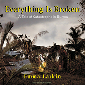 Everything Is Broken: A Tale of Catastrophe in Burma (Unabridged) audiobook download
