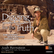 Digging for the Truth: One Man's Epic Adventure Exploring the World's Greatest Archaeological Mysteries (Unabridged) audiobook download