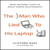 The Man Who Lied to his Laptop: What Machines Teach Us About Human Relationships (Unabridged) audiobook download