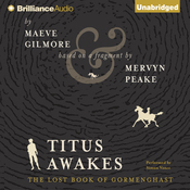Titus Awakes: Gormenghast, Volume 4 (The Lost Book of Gormenghast) (Unabridged) audiobook download
