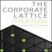 The Corporate Lattice: Achieving High Performance in the Changing World of Work (Unabridged) audiobook download