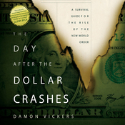 The Day After the Dollar Crashes: A Survival Guide for the Rise of the New World Order (Unabridged) audiobook download