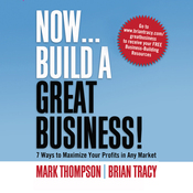 Now, Build a Great Business: 7 Ways to Maximize Your Profits in Any Market (Unabridged) audiobook download