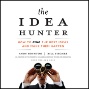The Idea Hunter: How to Find the Best Ideas and Make them Happen (Unabridged) audiobook download