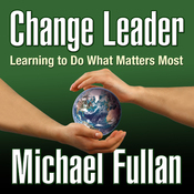 Change Leader: Learning to Do What Matters Most (Unabridged) audiobook download
