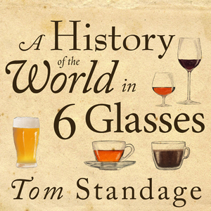 A-history-of-the-world-in-6-glasses-unabridged-audiobook