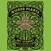 Wicked Plants: The Weed That Killed Lincoln's Mother and Other Botanical Atrocities (Unabridged) audiobook download