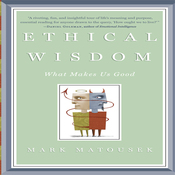 Ethical Wisdom: What Makes Us Good (Unabridged) audiobook download