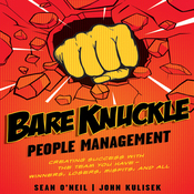 Bare Knuckle People Management: Creating Success with the Team You Have - Winners, Losers, Misfits, and All (Unabridged) audiobook download