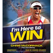 I'm Here to Win: A World Champion's Advice for Peak Performance (Unabridged) audiobook download