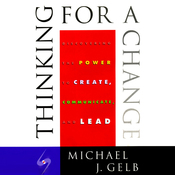 Thinking for a Change: Discovering the Power to Create, Communicate and Lead (Unabridged) audiobook download