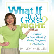What If It All Goes Right?: Creating a New World of Peace, Prosperity & Possibility (Unabridged) audiobook download