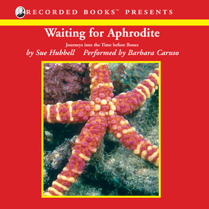 Waiting-for-aphrodite-journeys-into-the-time-before-bones-unabridged-audiobook