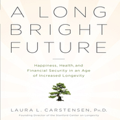 A Long Bright Future: An Action Plan for a Lifetime of Happiness, Health, and Financial Security (Unabridged) audiobook download