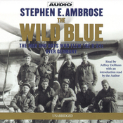 The Wild Blue: The Men and Boys Who Flew the B-24s Over Germany (Unabridged) audiobook download