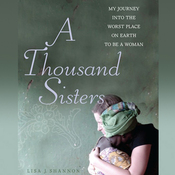 A Thousand Sisters: My Journey into the Worst Place on Earth to Be a Woman (Unabridged) audiobook download