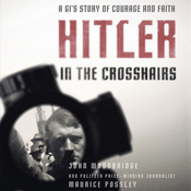 Hitler In the Crosshairs: A GI's Story of Courage and Faith (Unabridged) audiobook download