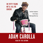 In Fifty Years We'll All Be Chicks...: And Other Complaints from an Angry Middle-Aged White Guy audiobook download