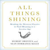 All Things Shining: Reading the Western Classics to Find Meaning in a Secular World (Unabridged) audiobook download