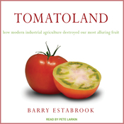 Tomatoland: How Modern Industrial Agriculture Destroyed Our Most Alluring Fruit (Unabridged) audiobook download