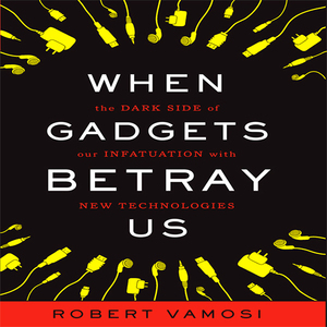 When-gadgets-betray-us-the-dark-side-of-our-infatuation-with-new-technologies-unabridged-audiobook