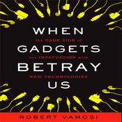 When Gadgets Betray Us: The Dark Side of Our Infatuation With New Technologies (Unabridged) audiobook download