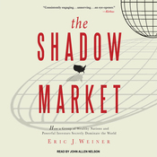 The Shadow Market: How a Group of Wealthy Nations and Powerful Investors Secretly Dominate the World (Unabridged) audiobook download