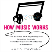How Music Works: The Science and Psychology of Beautiful Sounds, from Beethoven to the Beatles and Beyond (Unabridged) audiobook download