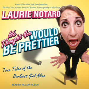 We-thought-you-would-be-prettier-true-tales-of-the-dorkiest-girl-alive-unabridged-audiobook