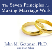 The Seven Principles for Making Marriage Work: A Practical Guide from the Country's Foremost Relationship Expert (Unabridged) audiobook download
