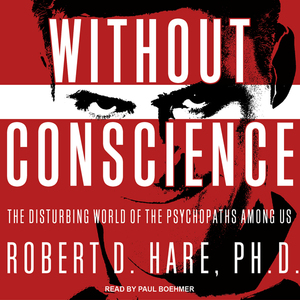 Without-conscience-the-disturbing-world-of-the-psychopaths-among-us-unabridged-audiobook