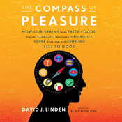 The Compass of Pleasure: How Our Brains Make Fatty Foods, Orgasm, Exercise, Marijuana, Generosity, Vodka, Learning, and Gambling Feel So Good (Unabridged) audiobook download