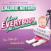 I Love Everybody (and Other Atrocious Lies): True Tales of a Loudmouth Girl (Unabridged) audiobook download