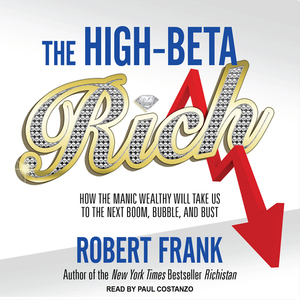 The-high-beta-rich-how-the-manic-wealthy-will-take-us-to-the-next-boom-bubble-and-bust-unabridged-audiobook