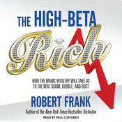 The High-beta Rich: How the Manic Wealthy Will Take Us to the Next Boom, Bubble, and Bust (Unabridged) audiobook download