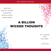 A Billion Wicked Thoughts: What the World's Largest Experiment Reveals About Human Desire (Unabridged) audiobook download