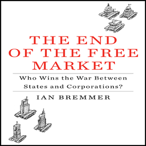 The-end-of-the-free-market-who-wins-the-war-between-states-and-corporations-unabridged-audiobook