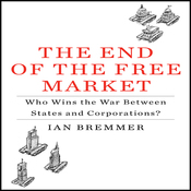 The End of the Free Market: Who Wins the War Between States and Corporations? (Unabridged) audiobook download